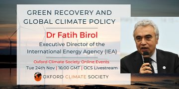 Green Recovery and Global Climate Policy with Fatish Birol | Oxford Climate Society